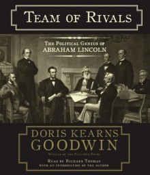 Team of Rivals: The Political Genius of Abraham Lincoln - Doris Kearns Goodwin, Richard Thomas