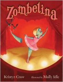 Zombelina - Kristyn Crow, Molly Idle