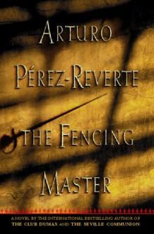 The Fencing Master - Arturo Pérez-Reverte, Arturo Pérez-Reverte