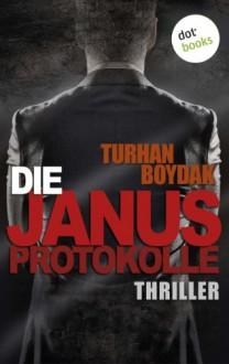 Die Janus-Protokolle: Thriller - Turhan Boydak