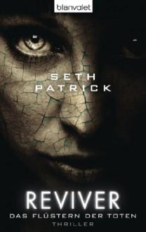 Reviver - Das Flüstern der Toten: Thriller - Seth Patrick