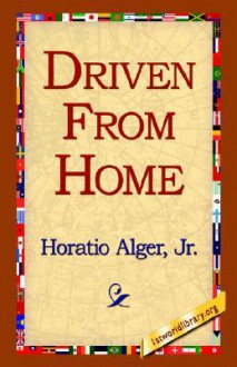 Driven from Home - Horatio Alger Jr., 1st World Library