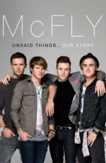 McFly - Unsaid Things... Our Story - Tom Fletcher, Danny Jones, Harry Judd, Dougie Poynter