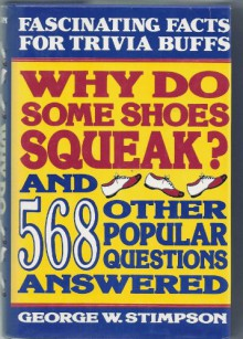 Why Do Some Shoes Squeak and 568 Other Popular Questions Answered - George W. Stimpson