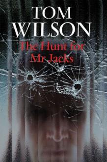 The Hunt for Mr. Jacks - Tom Wilson