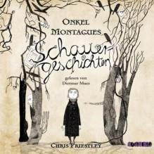 Onkel Montagues Schauergeschichten - Chris Priestley,Dietmar Mues