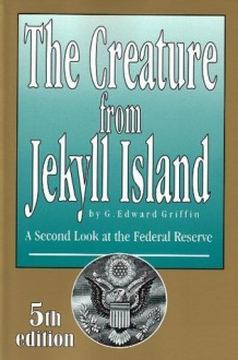 The Creature From Jekyll Island - G. Edward Griffin