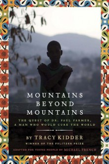Mountains Beyond Mountains (Adapted for Young People): The Quest of Dr. Paul Farmer, A Man Who Would Cure the World - Tracy Kidder;Michael French