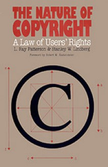 The Nature of Copyright: A Law of Users' Rights - L. Ray Patterson, Stanley W. Lindberg