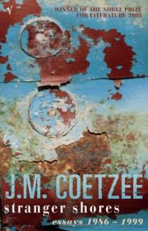 Stranger Shores: Essays 1986-1999 - J.M. Coetzee
