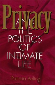 Privacy and the Politics of Intimate Life - Patricia Boling