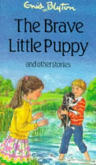 The Brave Little Puppy And Other Stories - Enid Blyton,Janet Wickham