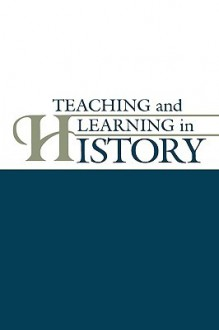 Teaching and Learning in History - Gaea Leinhardt