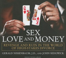 Sex, Love, and Money: Revenge and Ruin in the World of High-Stakes Divorce - Gerald Nissenbaum, John Sedgwick, Patrick G. Lawlor, Patrick Lawlor