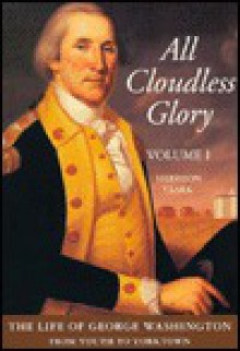 All Cloudless Glory, Volume One: The Life of George Washington - E. Harrison Clark, Harrison Clark