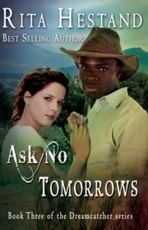 Ask No Tomorrows (Dreamcatcher Series, Book 3) - Rita Hestand, Josh Shinn, Su Halfwerk