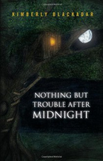 Nothing But Trouble After Midnight - Kimberly Blackadar