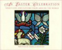 An Easter Celebration: Traditions and Customs from Around the World - Pamela Kennedy, F. Lynne Bachleda