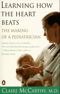Learning How the Heart Beats: The Making of a Pediatrician - Claire McCarthy