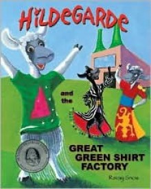 Hildegarde and the Great Green Shirt Factory - Ravay Snow