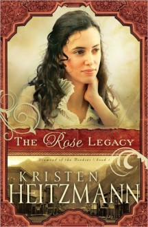 The Rose Legacy (Diamond of the Rockies #1) - Kristen Heitzmann