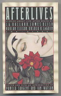 Afterlives - Pamela Sargent, Ian Watson, J.G. Ballard, James Blish, Harlan Ellison, Ursula K. Le Guin