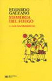 Memoria Del Fuego 1. Los nacimientos - Eduardo Galeano