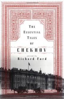 The Essential Tales of Chekhov - Anton Chekhov, Constance Garnett, Richard Ford