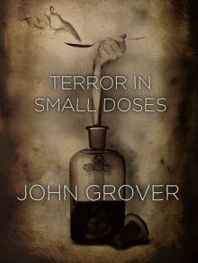 Terror In Small Doses - John Grover