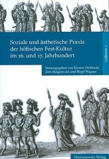 Soziale Und Asthetische Praxis Der Hofischen Fest-Kultur Im 16. Und 17. Jahrhundert - Kirsten Dickhaut, Jorn Steigerwald, Birgit Wagner