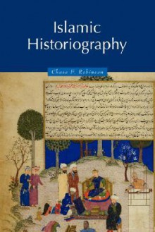 Islamic Historiography - Chase F. Robinson