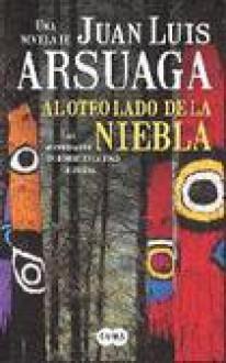 Al Otro Lado De La Niebla: Las Aventuras De Un Hombre En La Edad De Piedra: Una Novela (Spanish Edition) - Juan Luis Arsuaga