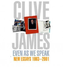 Even As We Speak - Clive James