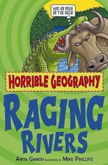 Raging Rivers (Horrible Geography) - Anita Ganeri, Mike Phillips