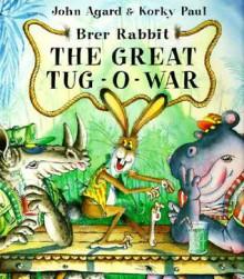 Brer Rabbit and the Great Tug of War - John Agard, Korky Paul