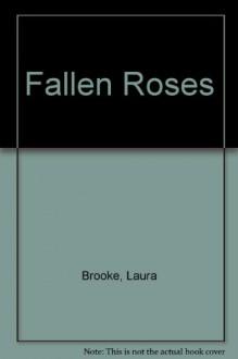 Fallen Roses - Laura Brooke