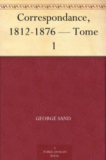 Correspondance, 1812-1876 - Tome 1 (French Edition) - George Sand