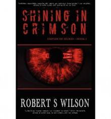 [ { SHINING IN CRIMSON: EMPIRE OF BLOOD BOOK ONE } ] by Wilson, Robert S (AUTHOR) Oct-02-2011 [ Paperback ] - Robert S Wilson