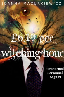£6.19 per Witching Hour (Paranormal Personnel Saga #1) - Joanna Mazurkiewicz