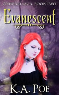 Evanescent (Ani'mari Saga, Book Two) - K.A. Poe