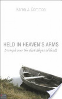 Held in Heaven's Arms: Triumph Over the Dark Abyss of Death - Karen J. Common