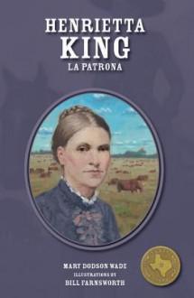 Henrietta King: La Patrona - Mary Dodson Wade