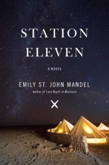 Station Eleven: A novel - Emily St. John Mandel