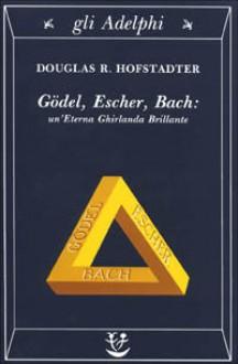 Godel, Escher, Bach: Un'Eterna Ghirlanda Brillante - Douglas R. Hofstadter, Barbara Veit, Bruno Garofalo, Settimo Termini