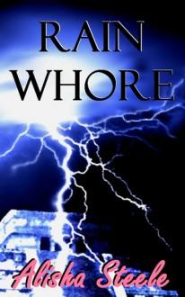 Rain Whore - Alisha Steele