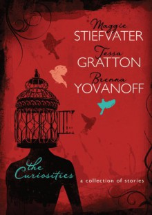 The Curiosities: A Collection of Stories - Maggie Stiefvater, Brenna Yovanoff, Tessa Gratton