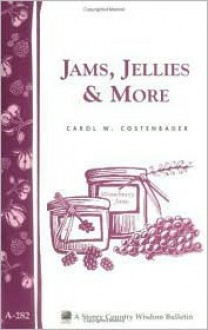Jams, Jellies & More: Storey Country Wisdom Bulletin A-282 - Carol W. Costenbader