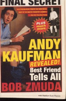 Andy Kaufman Revealed!: Best Friend Tells All - Bob Zmuda, Matthew Scott Hanson