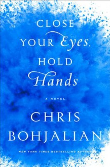Close Your Eyes, Hold Hands - Chris Bohjalian