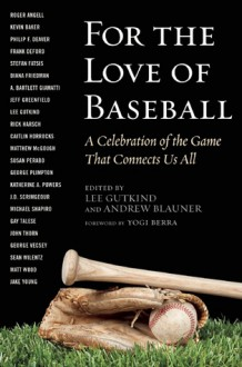 For the Love of Baseball: A Celebration of the Game That Connects Us All - Lee Gutkind, Andrew Blauner, Yogi Berra